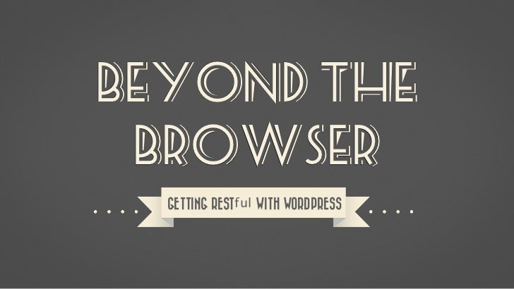 Beyond The Browser - Creating a RESTful Web Service With WordPress Slide 2