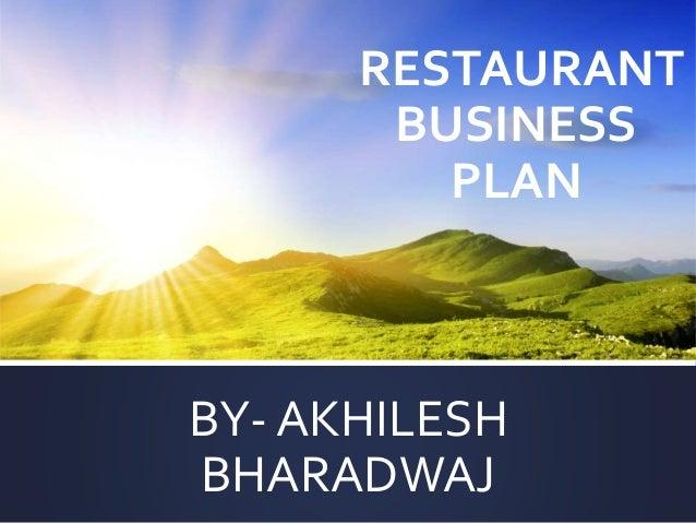 RESTAURANT BUSINESS PLAN BY- AKHILESH BHARADWAJ