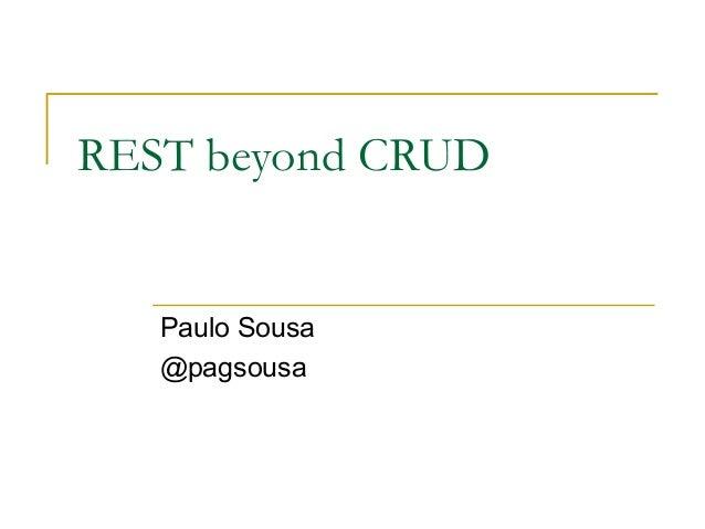 REST beyond CRUD Paulo Sousa @pagsousa