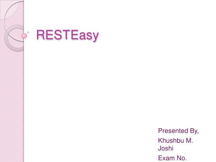 RESTEasy           Presented By,           Khushbu M.           Joshi           Exam No.