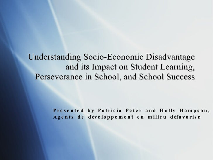 Understanding Socio-Economic Disadvantage and its Impact on Student Learning, Perseverance in School, and School Success P...