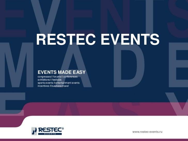 RESTEC EVENTSEVENTS MADE EASYcongresses І forums І conferencesexhibitions І festivalssports events І entertainment eventsi...