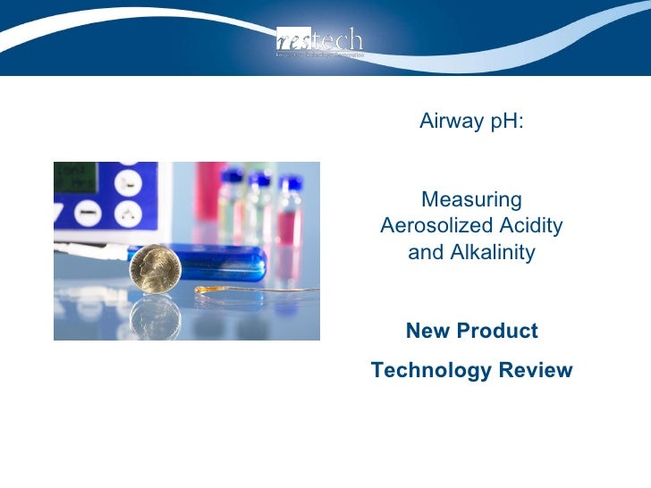 Airway pH: Measuring Aerosolized Acidity and Alkalinity New Product Technology Review