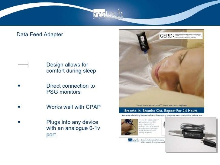 Data Feed Adapter <ul><li>Design allows for comfort during sleep </li></ul><ul><li>Direct connection to PSG monitors </li>...