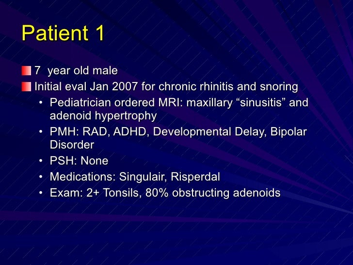 Patient 1 <ul><li>7  year old male </li></ul><ul><li>Initial eval Jan 2007 for chronic rhinitis and snoring </li></ul><ul>...