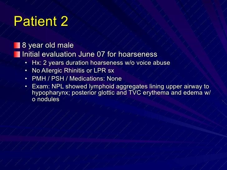 Patient 2 <ul><li>8 year old male </li></ul><ul><li>Initial evaluation June 07 for hoarseness   </li></ul><ul><ul><li>Hx: ...