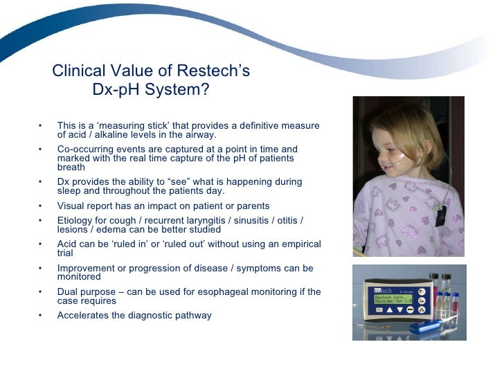 Clinical Value of Restech's Dx-pH System? <ul><li>This is a 'measuring stick' that provides a definitive measure of acid /...