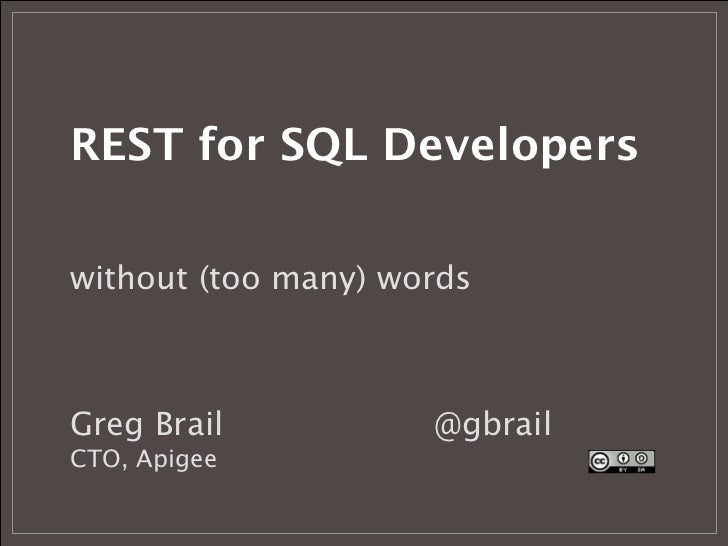 REST for SQL Developerswithout (too many) wordsGreg Brail          @gbrailCTO, Apigee