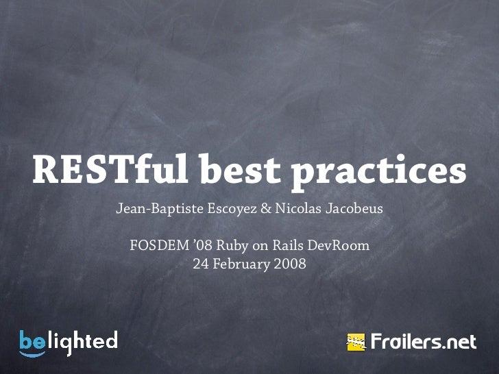 RESTful best practices     Jean-Baptiste Escoyez & Nicolas Jacobeus        FOSDEM '08 Ruby on Rails DevRoom              2...