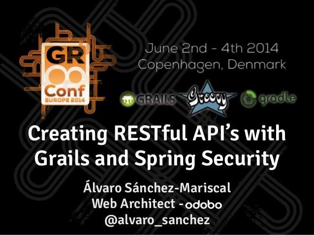 Álvaro Sánchez-Mariscal Web Architect - odobo @alvaro_sanchez Creating RESTful API's with Grails and Spring Security