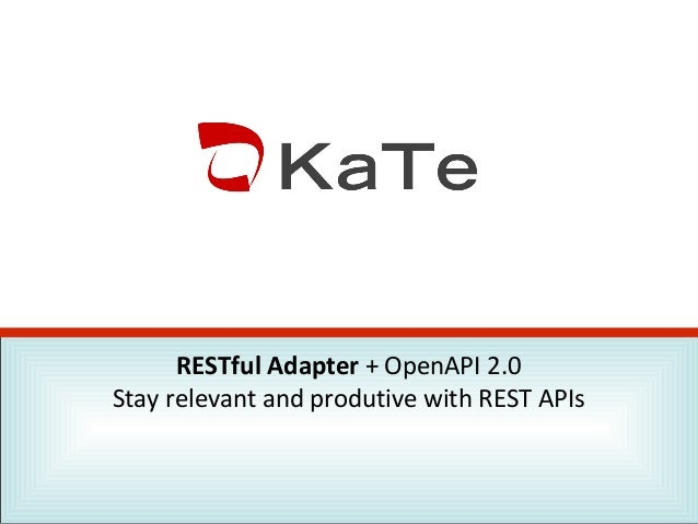 RESTful Adapter + OpenAPI 2.0 Stay relevant and produtive with REST APIs