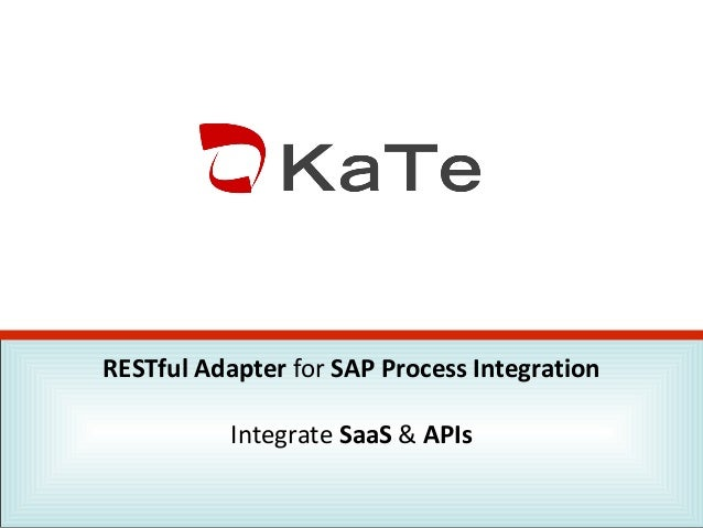 RESTful Adapter for SAP Process Integration Integrate SaaS & APIs