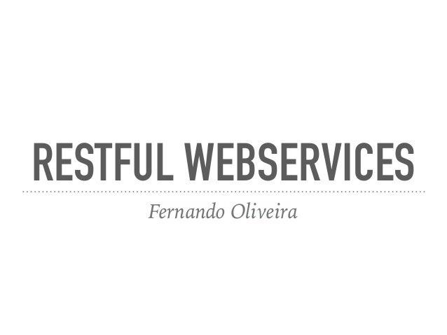 RESTFUL WEBSERVICES Fernando Oliveira