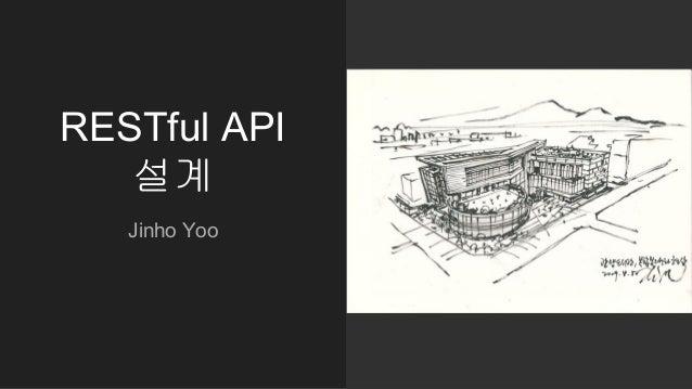 RESTful API 설계 Jinho Yoo