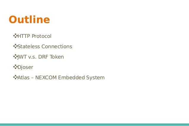 Outline ❖HTTP Protocol ❖Stateless Connections ❖JWT v.s. DRF Token ❖Djoser ❖Atlas – NEXCOM Embedded System