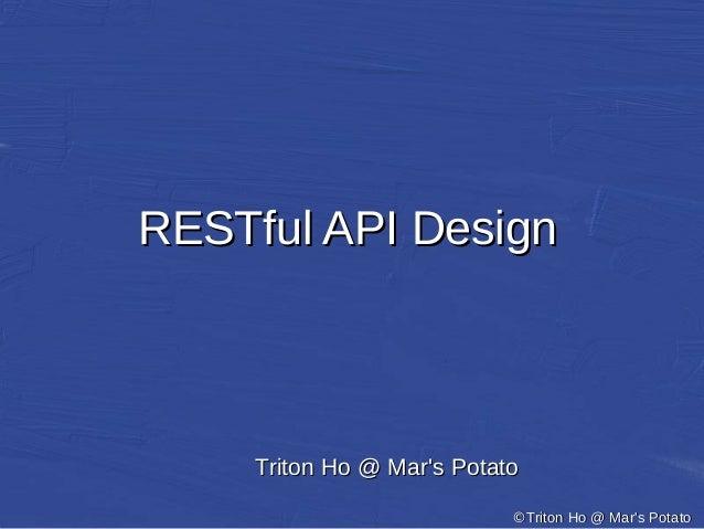 ©©Triton Ho @ Mar's PotatoTriton Ho @ Mar's Potato RESTful API DesignRESTful API Design Triton Ho @ Mar's PotatoTriton Ho ...