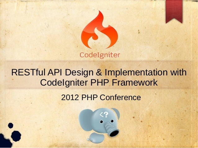 RESTful API Design & Implementation with     CodeIgniter PHP Framework           2012 PHP Conference