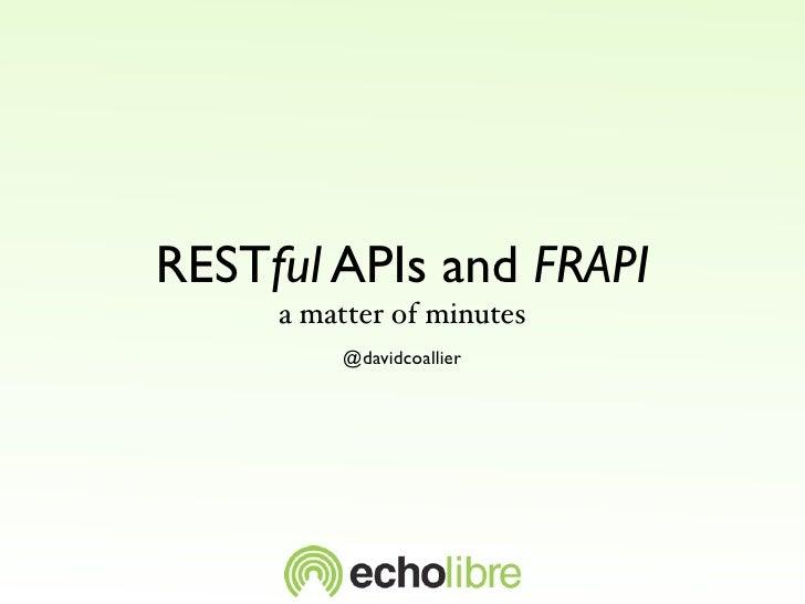 RESTful APIs and FRAPI     a matter of minutes         @davidcoallier