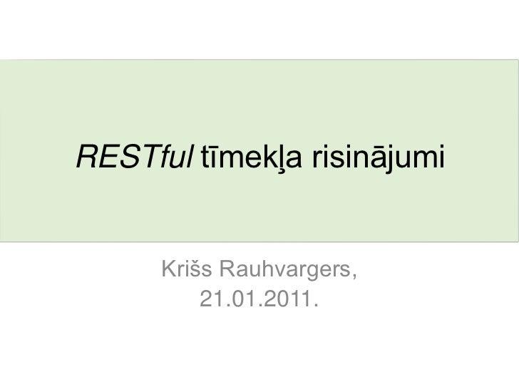 RESTful tīmekļa risinājumi      Krišs Rauhvargers,          21.01.2011.