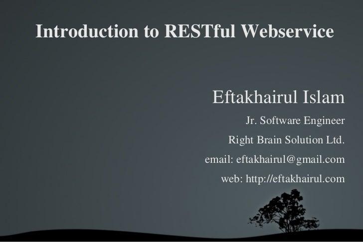 IntroductiontoRESTfulWebservice                    EftakhairulIslam                           Jr.SoftwareEngineer   ...