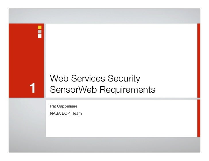 Web Services Security 1   SensorWeb Requirements	     Pat Cappelaere     NASA EO-1 Team