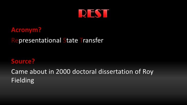 roy fielding dissertation bibtex The term representational state transfer was introduced and defined in 2000 by roy fielding in his doctoral dissertation roy fielding, one of the principal.