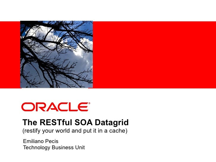 The RESTful SOA Datagrid  (restify your world and put it in a cache) Emiliano Pecis Technology Business Unit