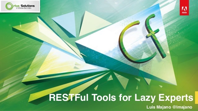RESTFul Tools for Lazy Experts Luis Majano @lmajano