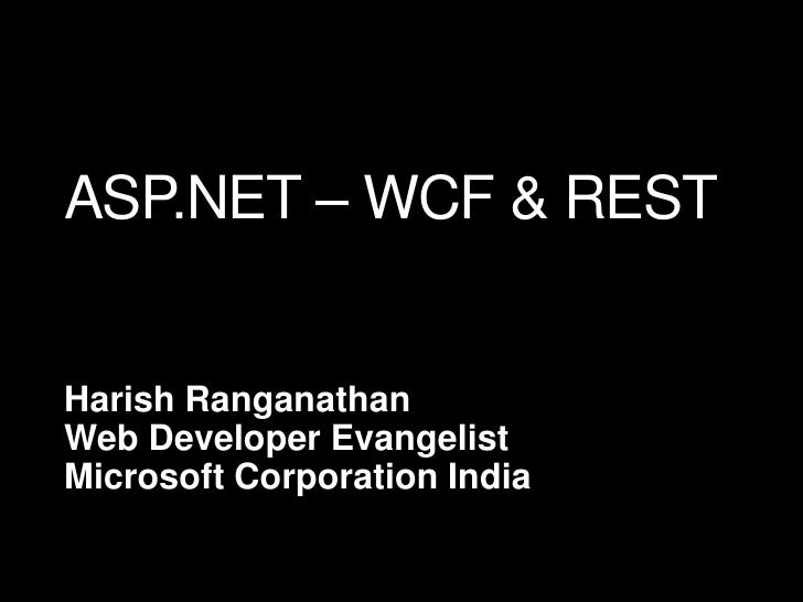 ASP.NET – WCF & REST<br />Harish Ranganathan<br />Web Developer Evangelist<br />Microsoft Corporation India<br />