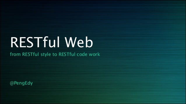 RESTful Web from RESTful style to RESTful code work ! ! ! @PengEdy