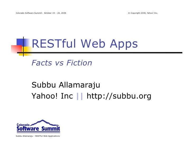 Colorado Software Summit: October 19 – 24, 2008   © Copyright 2008, Yahoo! Inc.                    RESTful Web Apps       ...