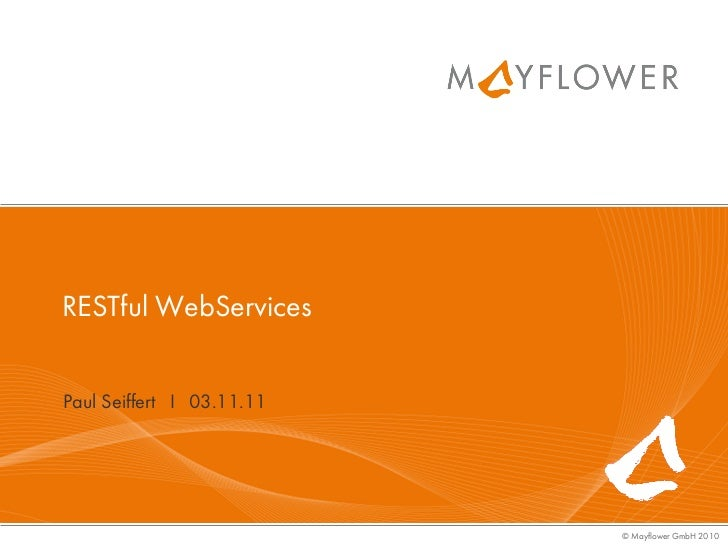 RESTful WebServicesPaul Seiffert I 03.11.11                           © Mayflower GmbH 2010