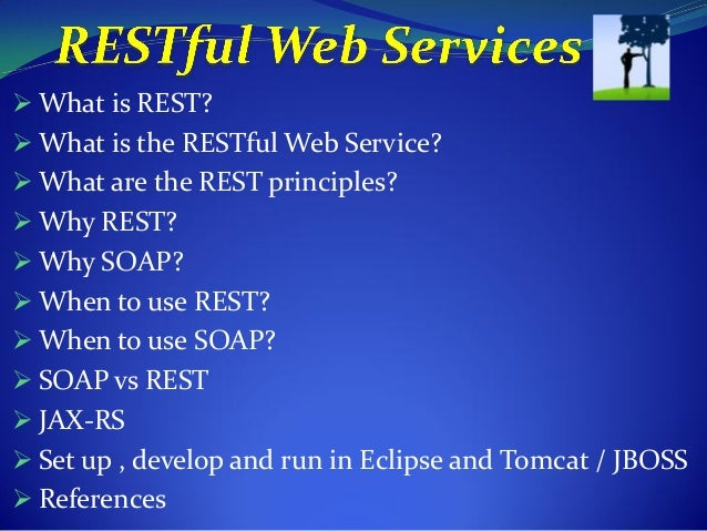  What is REST? What is the RESTful Web Service? What are the REST principles? Why REST? Why SOAP? When to use REST?...