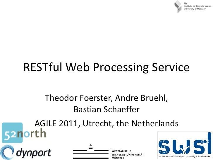 RESTful Web Processing Service Theodor Foerster, Andre Bruehl, Bastian Schaeffer AGILE 2011, Utrecht, the Netherlands