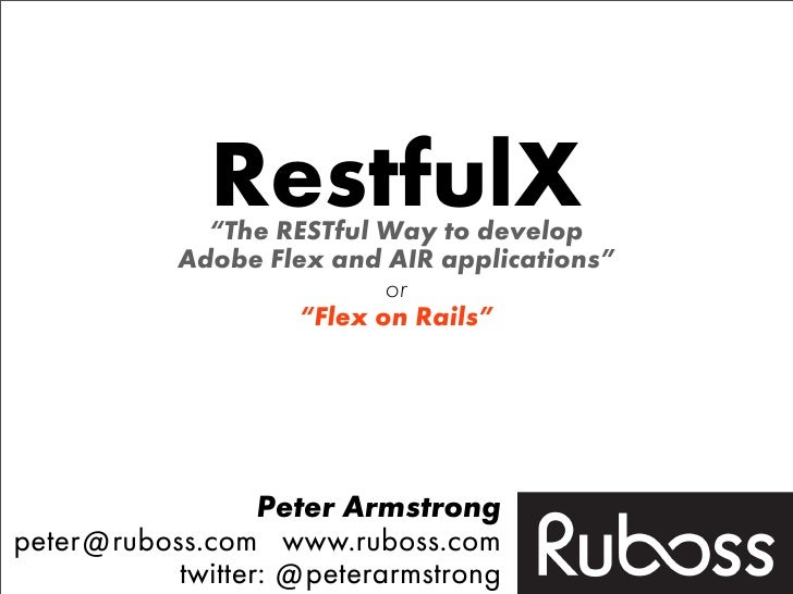 """RestfulX              """"The RESTful Way to develop            Adobe Flex and AIR applications""""                            o..."""