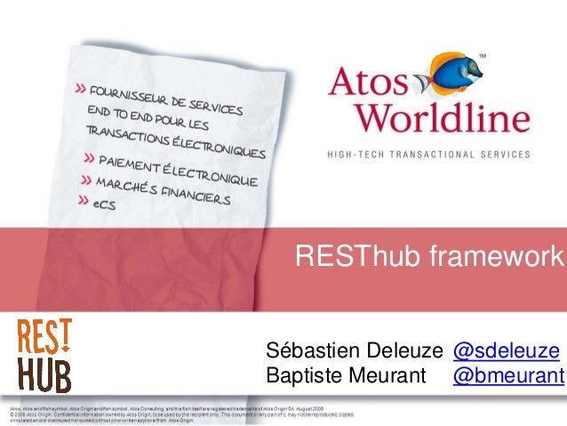RESThub framework Sébastien Deleuze Baptiste Meurant @sdeleuze @bmeurant