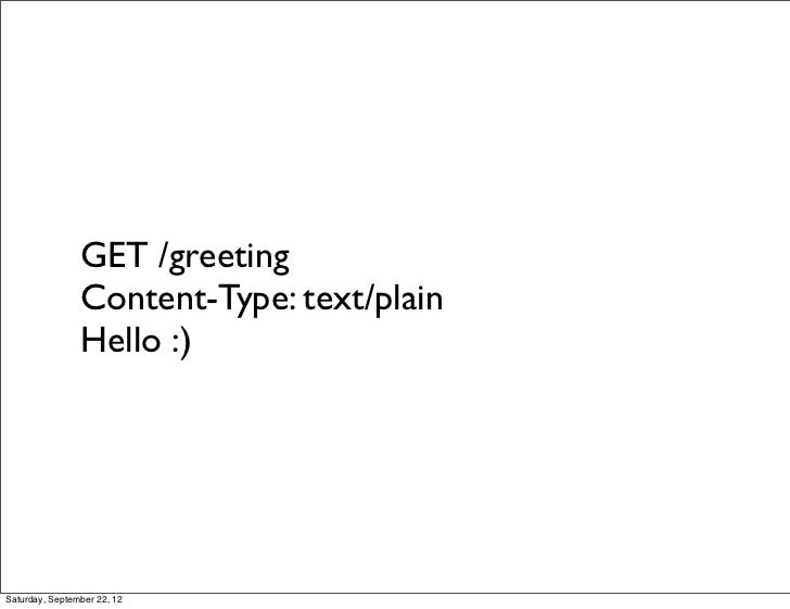 GET /greeting                Content-Type: text/plain                Hello :)Saturday, September 22, 12