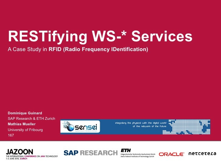RESTifying WS-* Services  A Case Study in  RFID (Radio Frequency IDentification) Dominique Guinard SAP Research & ETH Zuri...
