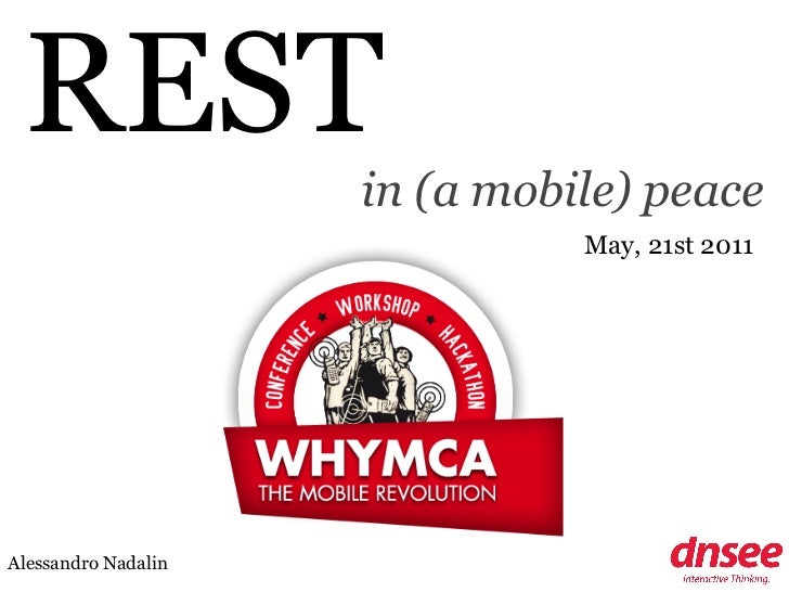REST                     in (a mobile) peace                               May, 21st 2011Alessandro Nadalin