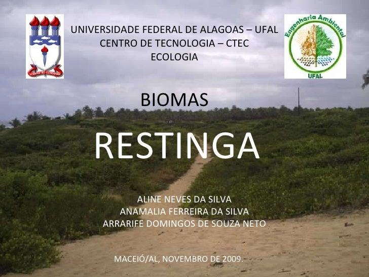 UNIVERSIDADE FEDERAL DE ALAGOAS – UFAL CENTRO DE TECNOLOGIA – CTEC ECOLOGIA BIOMAS RESTINGA ALINE NEVES DA SILVA ANAMALIA ...