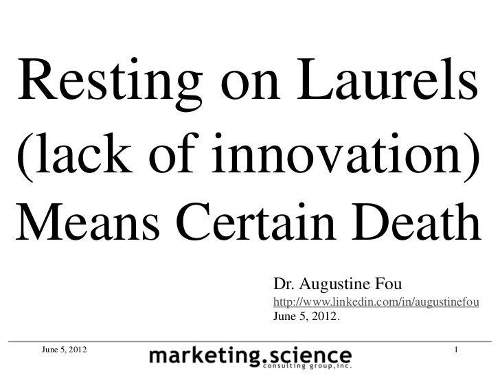 Resting on Laurels(lack of innovation)Means Certain Death                Dr. Augustine Fou                http://www.linke...