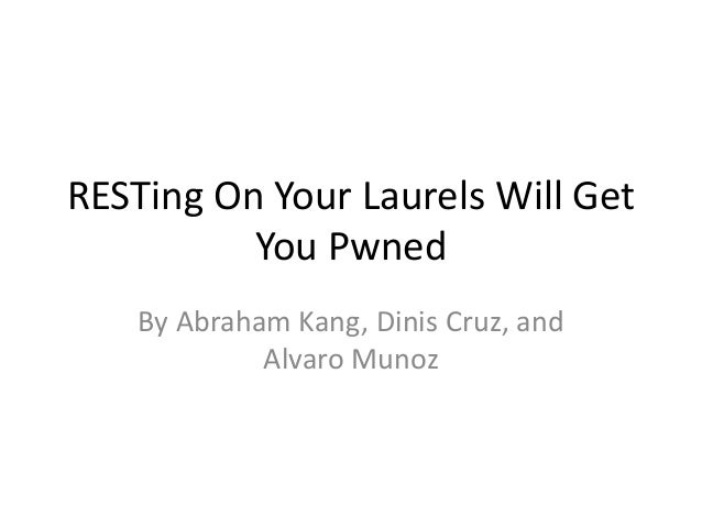 RESTing On Your Laurels Will Get You Pwned By Abraham Kang, Dinis Cruz, and Alvaro Munoz