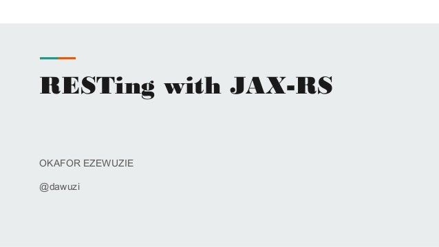 RESTing with JAX-RS OKAFOR EZEWUZIE @dawuzi
