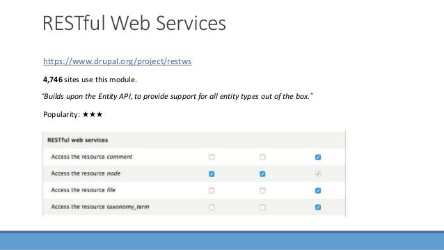 """RESTful Web Services https://www.drupal.org/project/restws """"Builds upon the Entity API, to provide support for all entity ..."""
