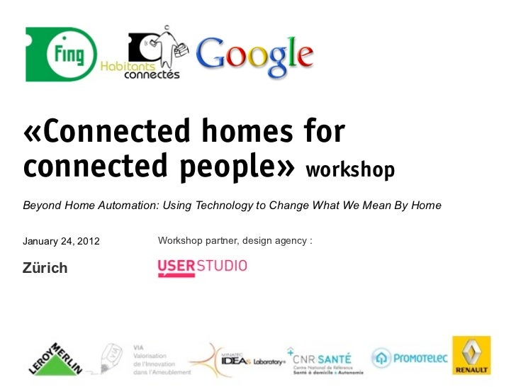«Connected homes forconnected people» workshopBeyond Home Automation: Using Technology to Change What We Mean By HomeJanua...