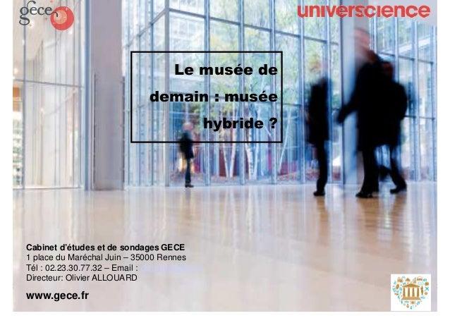 © GECE 2017© GECE 2017 Le musée de demain : musée hybride ? Cabinet d'études et de sondages GECE 1 place du Maréchal Juin ...