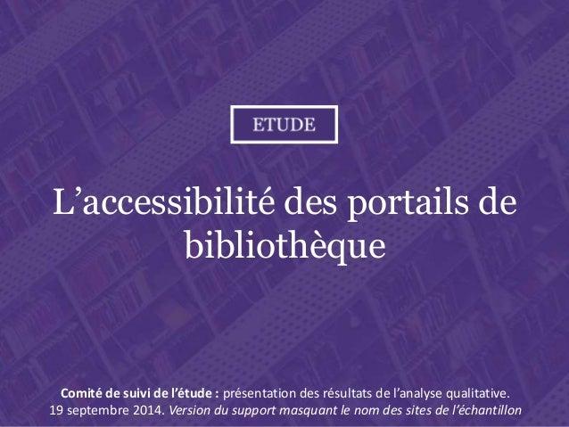 L'accessibilité des portails de bibliothèque  L'accessibilité des portails de  bibliothèque  Comité de suivi de l'étude : ...