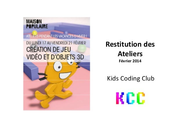 Restitutiondes Ateliers Février2014 Kids Coding ClubKidsCoding Club