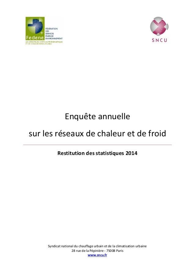 Enquête annuelle sur les réseaux de chaleur et de froid Restitution des statistiques 2014 Syndicat national du chauffage u...