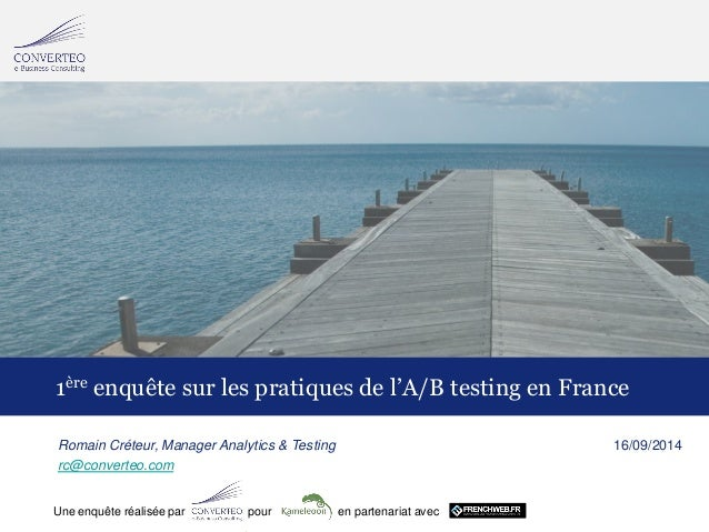 16/09/2014  1  Une enquête réalisée par pour en partenariat avec  1èreenquête sur les pratiques de l'A/B testingen France ...